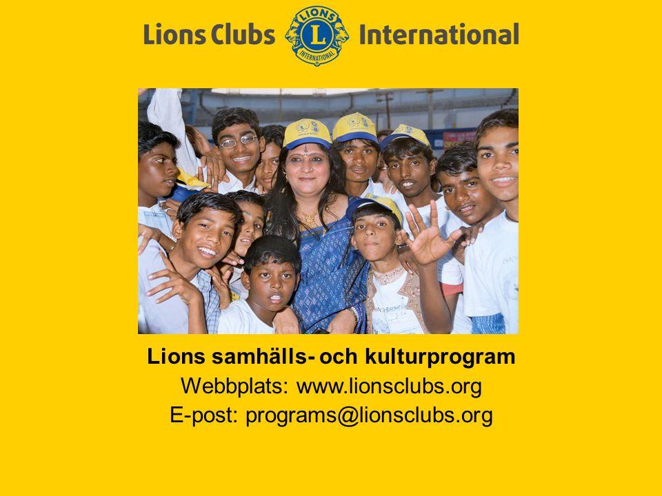 Lions samhälls- och kulturprogram Webbplats: www.lionsclubs.org E-post: programs@lionsclubs.org