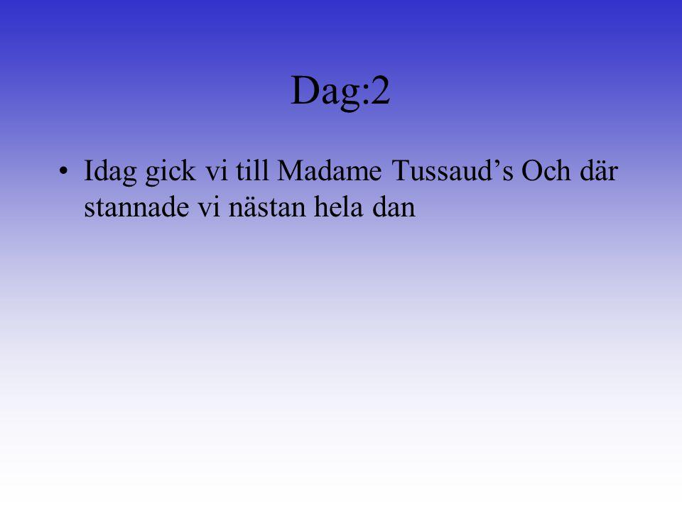 Dag:2 Idag gick vi till Madame Tussaud's Och där stannade vi nästan hela dan