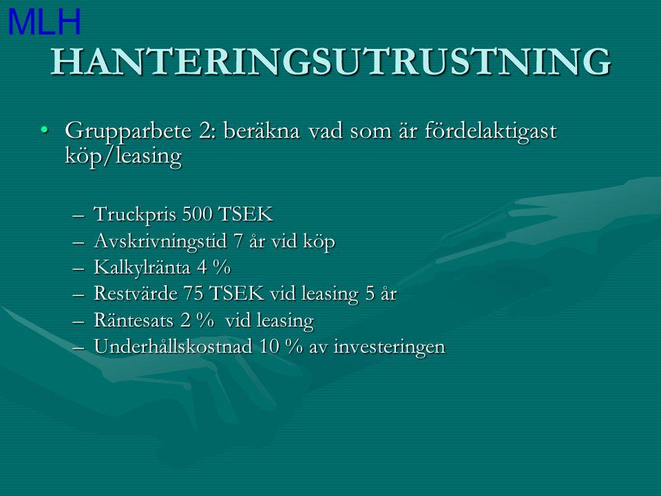 HANTERINGSUTRUSTNING Grupparbete 2: beräkna vad som är fördelaktigast köp/leasingGrupparbete 2: beräkna vad som är fördelaktigast köp/leasing –Truckpr