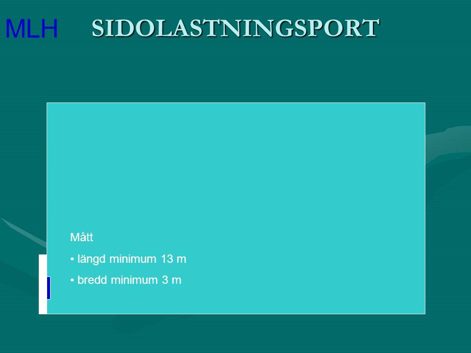 SIDOLASTNINGSPORT Mått längd minimum 13 m bredd minimum 3 m