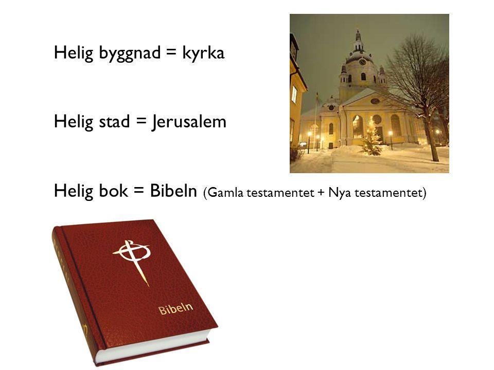 Helig byggnad = kyrka Helig stad = Jerusalem Helig bok = Bibeln (Gamla testamentet + Nya testamentet)