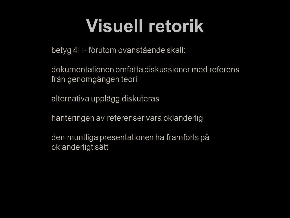 Visuell retorik betyg 4 - förutom ovanstående skall: dokumentationen omfatta diskussioner med referens från genomgången teori alternativa upplägg disk