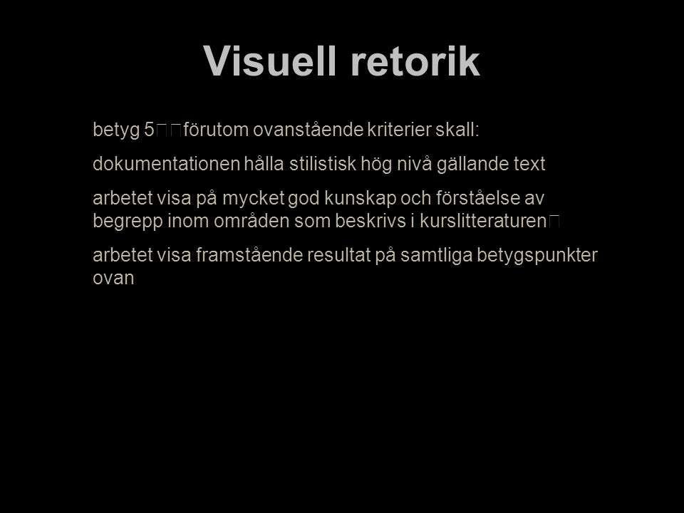 Visuell retorik betyg 5 förutom ovanstående kriterier skall: dokumentationen hålla stilistisk hög nivå gällande text arbetet visa på mycket god kunska