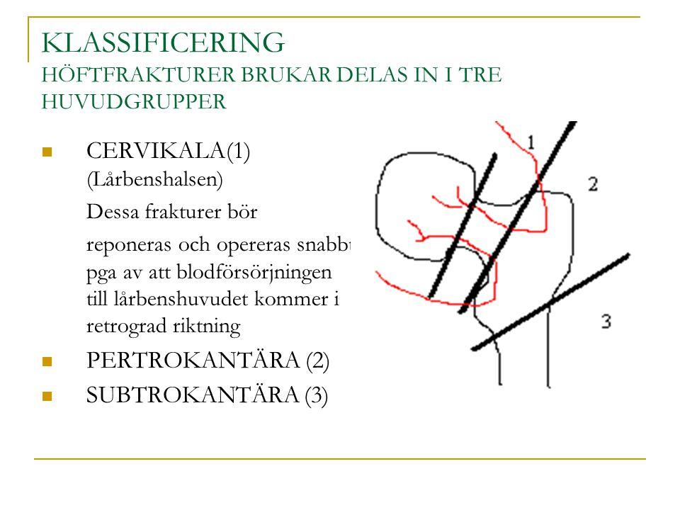 KLASSIFICERING HÖFTFRAKTURER BRUKAR DELAS IN I TRE HUVUDGRUPPER CERVIKALA(1) (Lårbenshalsen) Dessa frakturer bör reponeras och opereras snabbt pga av