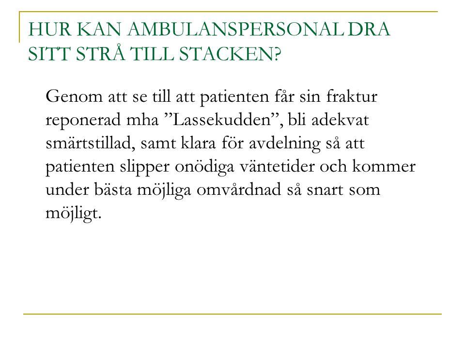 """HUR KAN AMBULANSPERSONAL DRA SITT STRÅ TILL STACKEN? Genom att se till att patienten får sin fraktur reponerad mha """"Lassekudden"""", bli adekvat smärtsti"""
