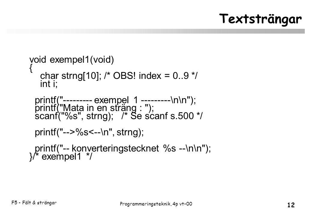 F5 - Fält & strängar 12 Programmeringsteknik, 4p vt-00 Textsträngar void exempel1(void) { char strng[10]; /* OBS.