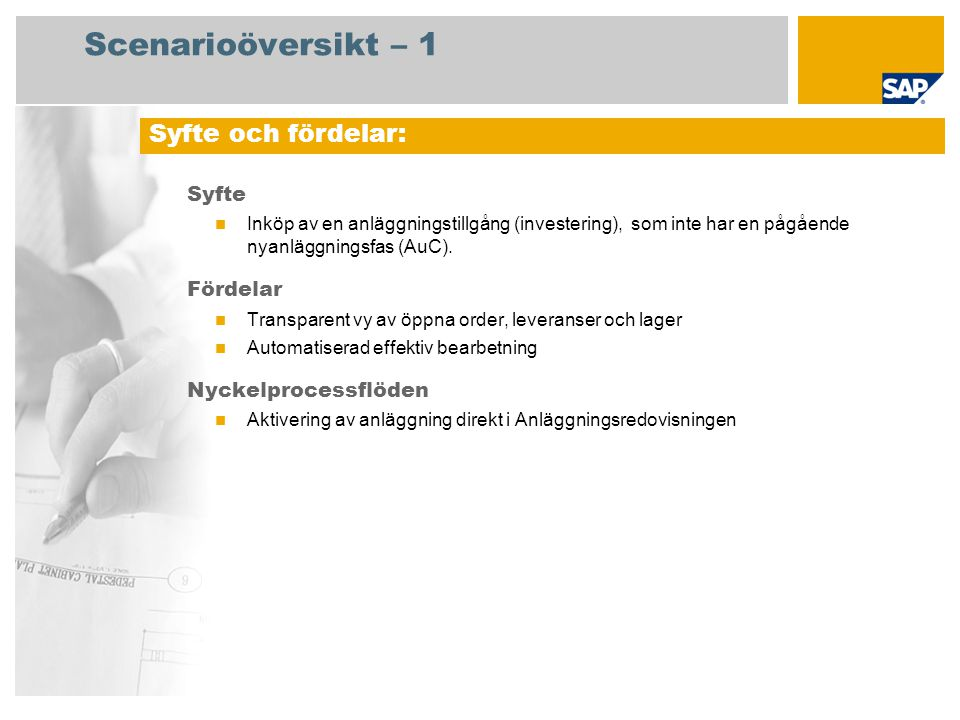 Scenarioöversikt – 1 Syfte Inköp av en anläggningstillgång (investering), som inte har en pågående nyanläggningsfas (AuC). Fördelar Transparent vy av