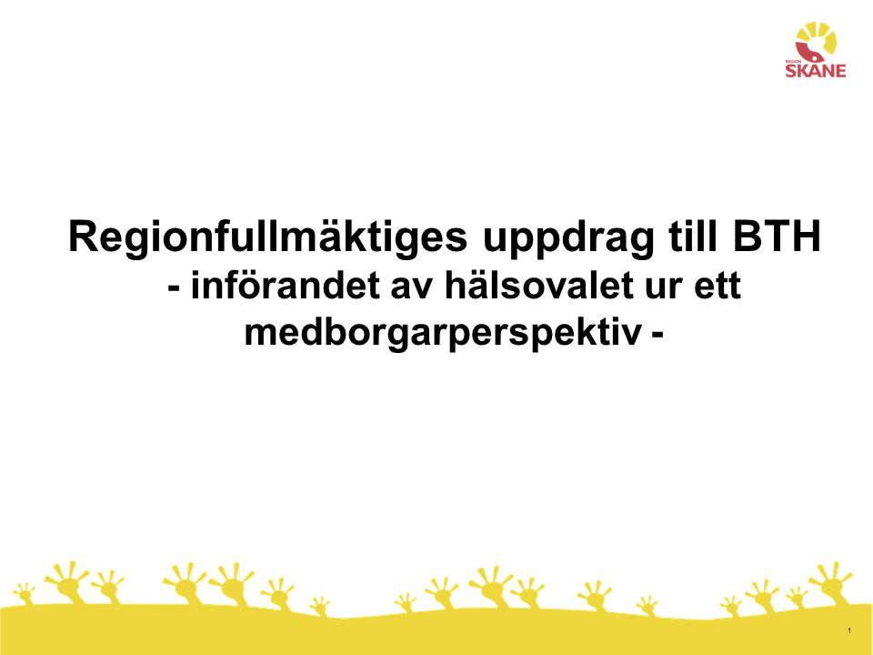 1 Regionfullmäktiges uppdrag till BTH - införandet av hälsovalet ur ett medborgarperspektiv -