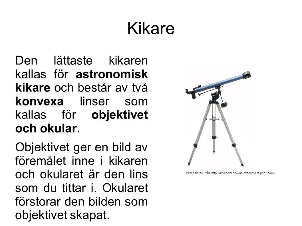 Kikare Den lättaste kikaren kallas för astronomisk kikare och består av två konvexa linser som kallas för objektivet och okular.