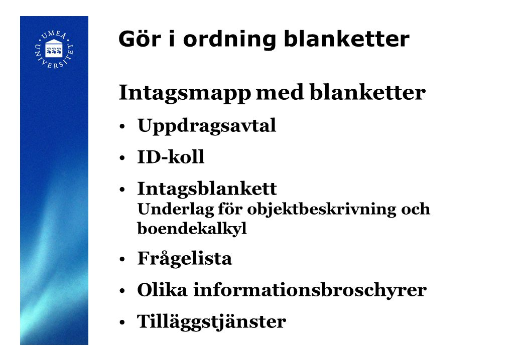 Gör i ordning blanketter Intagsmapp med blanketter Uppdragsavtal ID-koll Intagsblankett Underlag för objektbeskrivning och boendekalkyl Frågelista Oli