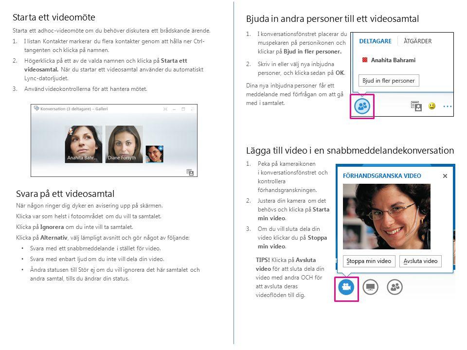 Bjuda in andra personer till ett videosamtal 1.I konversationsfönstret placerar du muspekaren på personikonen och klickar på Bjud in fler personer.