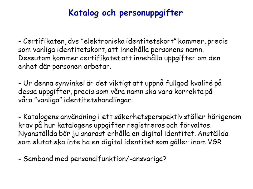 Katalog och personuppgifter - Certifikaten, dvs elektroniska identitetskort kommer, precis som vanliga identitetskort, att innehålla personens namn.