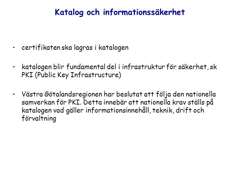 Katalog och informationssäkerhet certifikaten ska lagras i katalogen katalogen blir fundamental del i infrastruktur för säkerhet, sk PKI (Public Key Infrastructure) Västra Götalandsregionen har beslutat att följa den nationella samverkan för PKI.