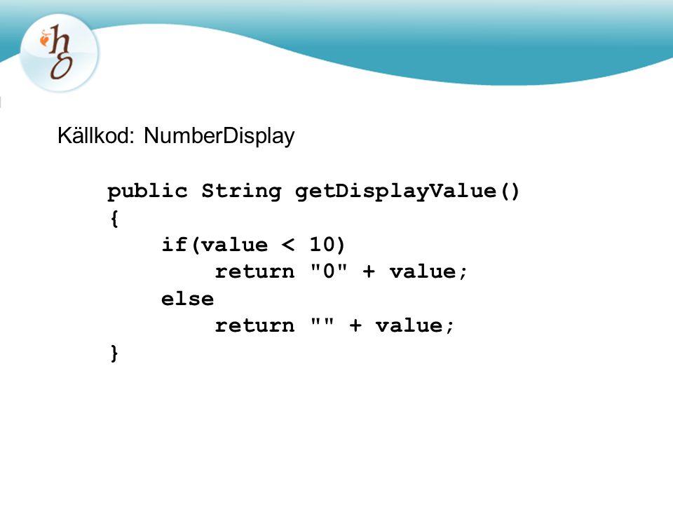Källkod: NumberDisplay public String getDisplayValue() { if(value < 10) return