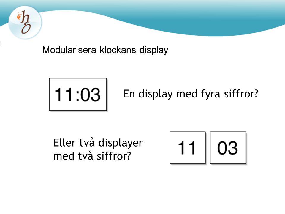 Modularisera klockans display En display med fyra siffror? Eller två displayer med två siffror?