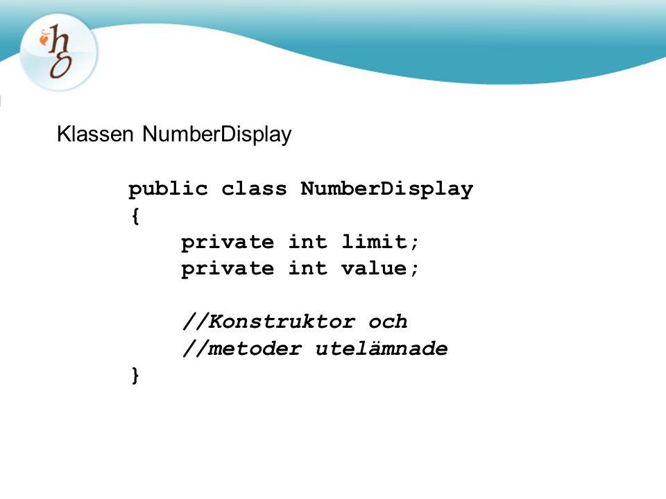 Klassen NumberDisplay public class NumberDisplay { private int limit; private int value; //Konstruktor och //metoder utelämnade }