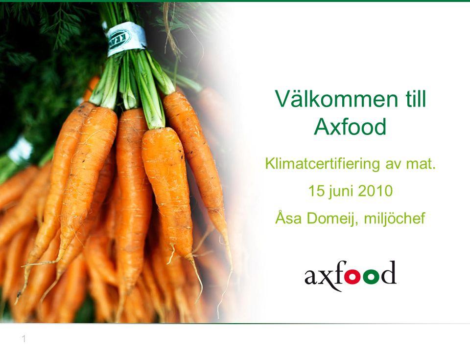 1 Välkommen till Axfood Klimatcertifiering av mat. 15 juni 2010 Åsa Domeij, miljöchef