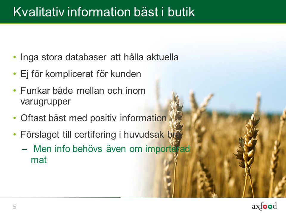 5 Kvalitativ information bäst i butik Inga stora databaser att hålla aktuella Ej för komplicerat för kunden Funkar både mellan och inom varugrupper Oftast bäst med positiv information Förslaget till certifering i huvudsak bra – Men info behövs även om importerad mat