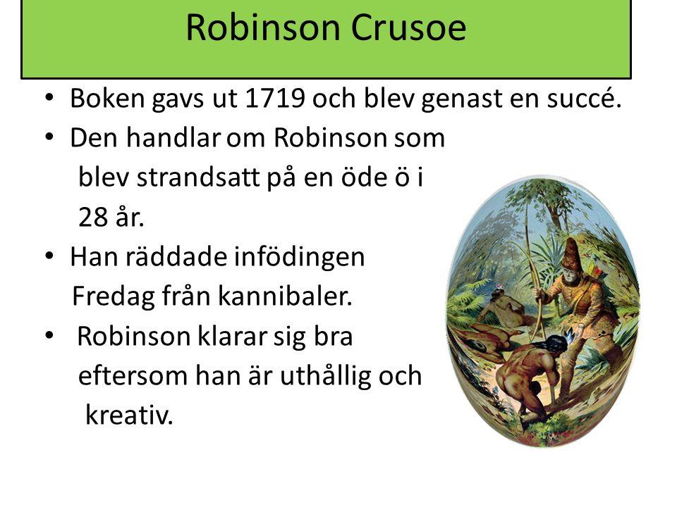 Robinson Crusoe Boken gavs ut 1719 och blev genast en succé. Den handlar om Robinson som blev strandsatt på en öde ö i 28 år. Han räddade infödingen F
