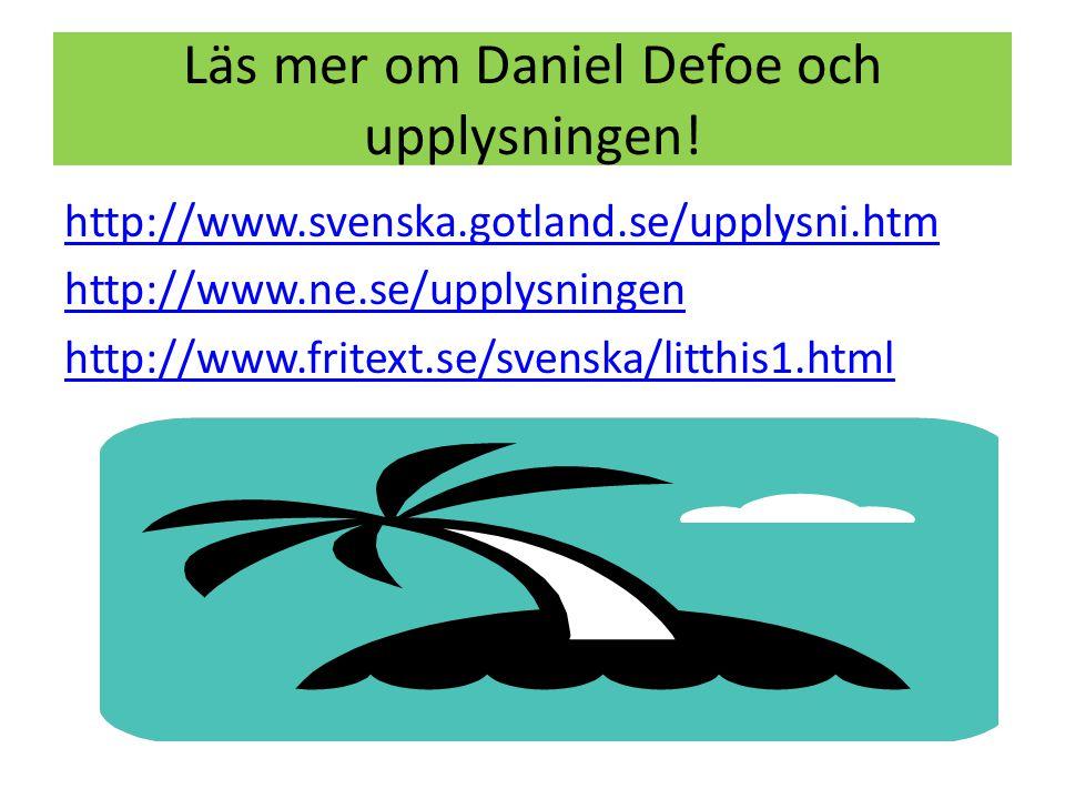 Läs mer om Daniel Defoe och upplysningen! http://www.svenska.gotland.se/upplysni.htm http://www.ne.se/upplysningen http://www.fritext.se/svenska/litth