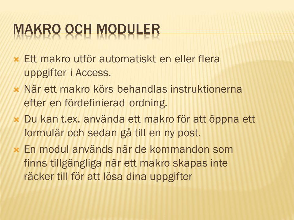  Ett makro utför automatiskt en eller flera uppgifter i Access.