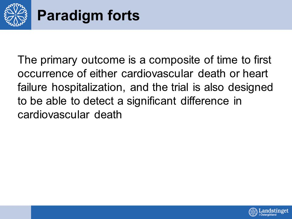 Paradigm forts The primary outcome is a composite of time to first occurrence of either cardiovascular death or heart failure hospitalization, and the