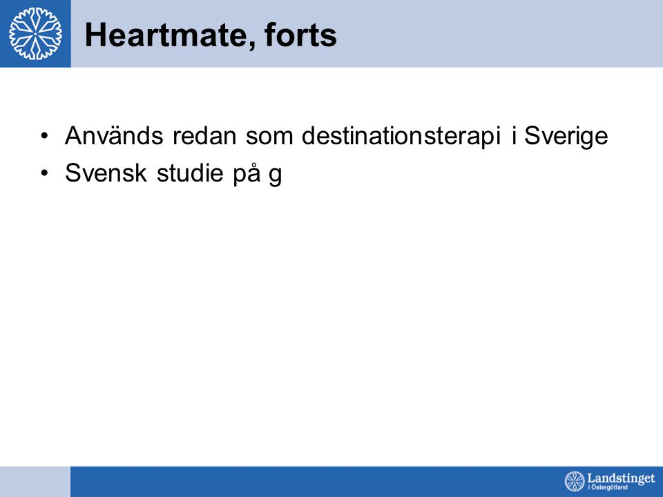 Heartmate, forts Används redan som destinationsterapi i Sverige Svensk studie på g