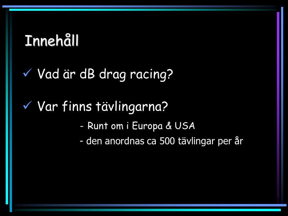 Innehåll Vad är dB drag racing. Var finns tävlingarna.