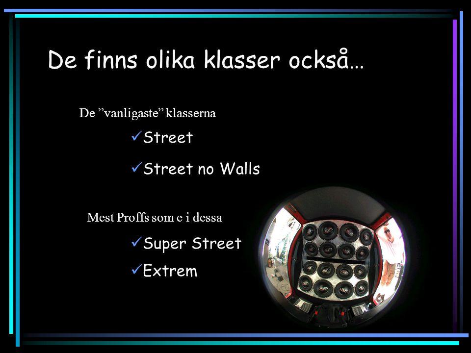 De finns olika klasser också… Street Street no Walls Super Street Extrem De vanligaste klasserna Mest Proffs som e i dessa
