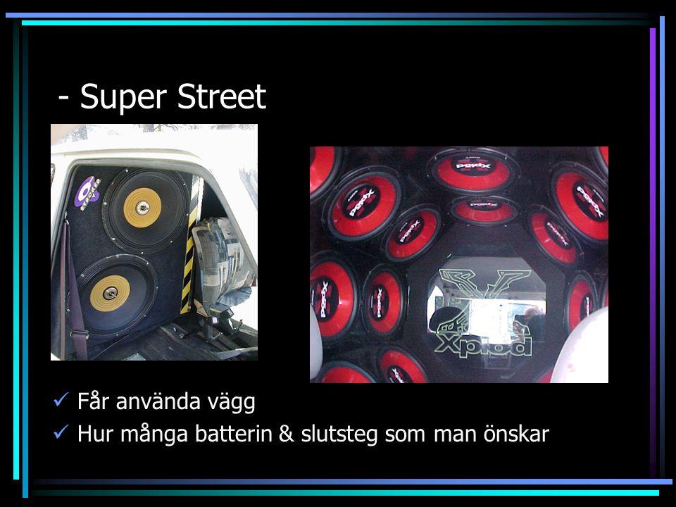 - Super Street Får använda vägg Hur många batterin & slutsteg som man önskar
