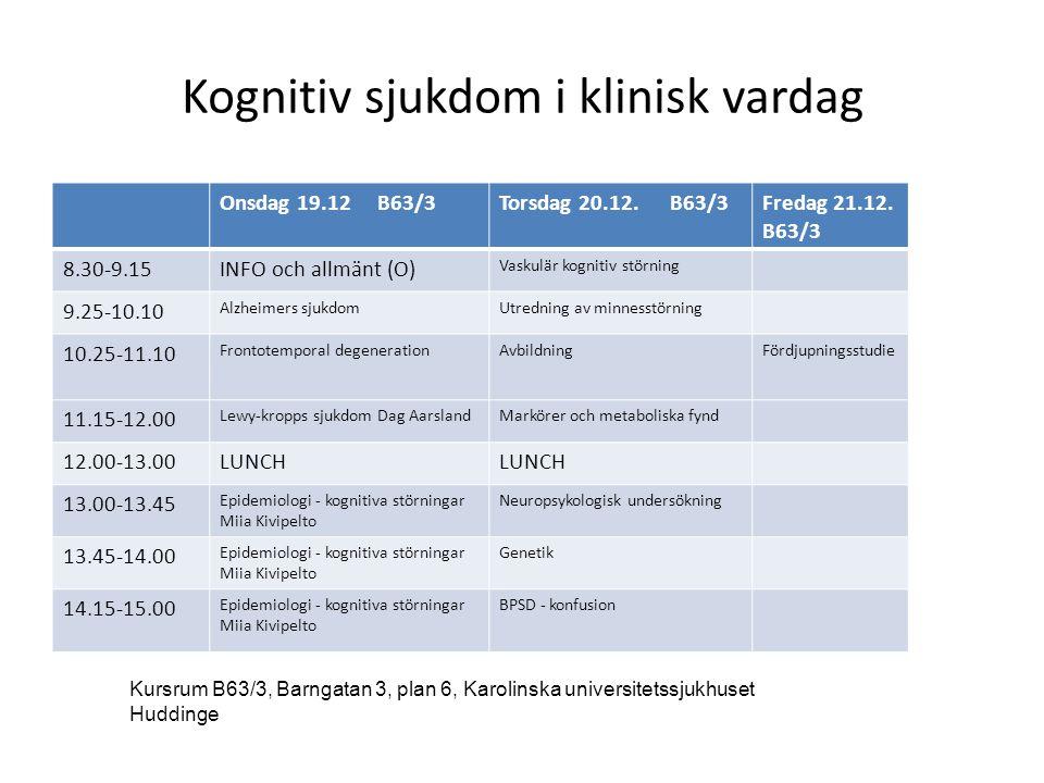 Kognitiv sjukdom i klinisk vardag Onsdag 19.12 B63/3Torsdag 20.12.