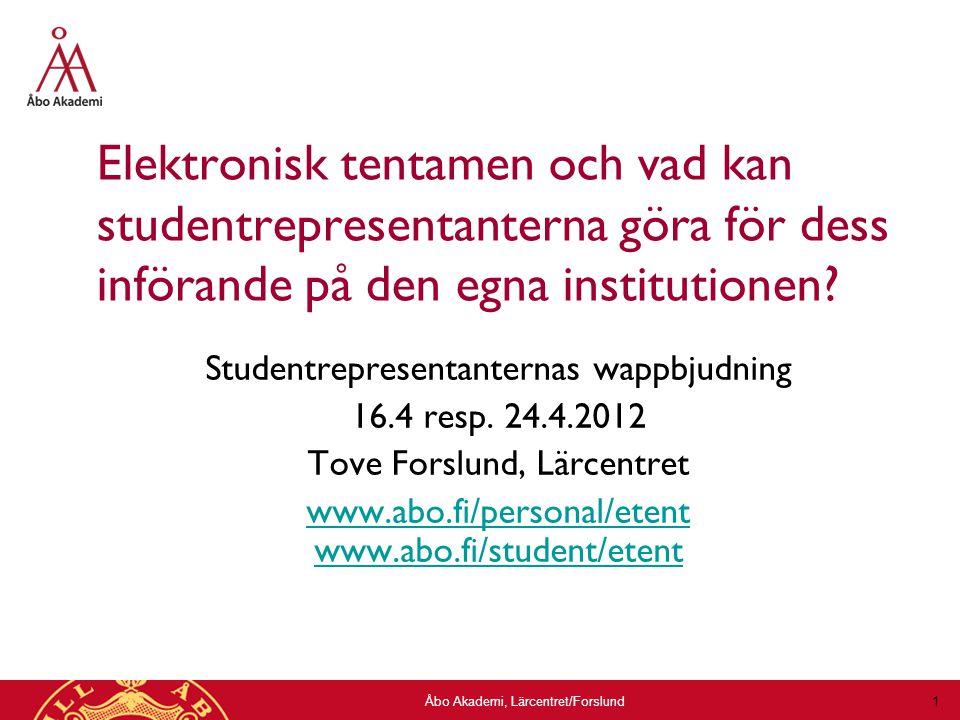 Åbo Akademi, Lärcentret/Forslund 1 Elektronisk tentamen och vad kan studentrepresentanterna göra för dess införande på den egna institutionen.