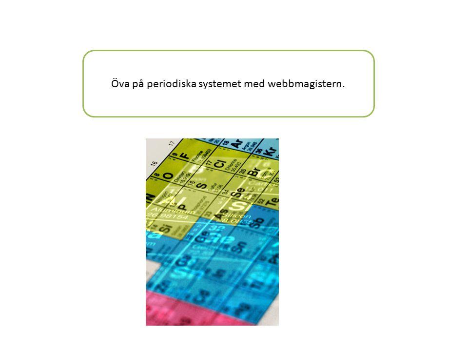 Öva på periodiska systemet med webbmagistern.