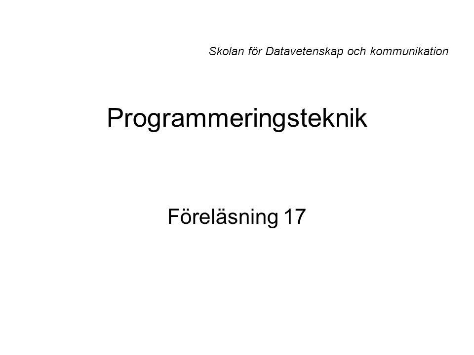 Programmeringsteknik Föreläsning 17 Skolan för Datavetenskap och kommunikation