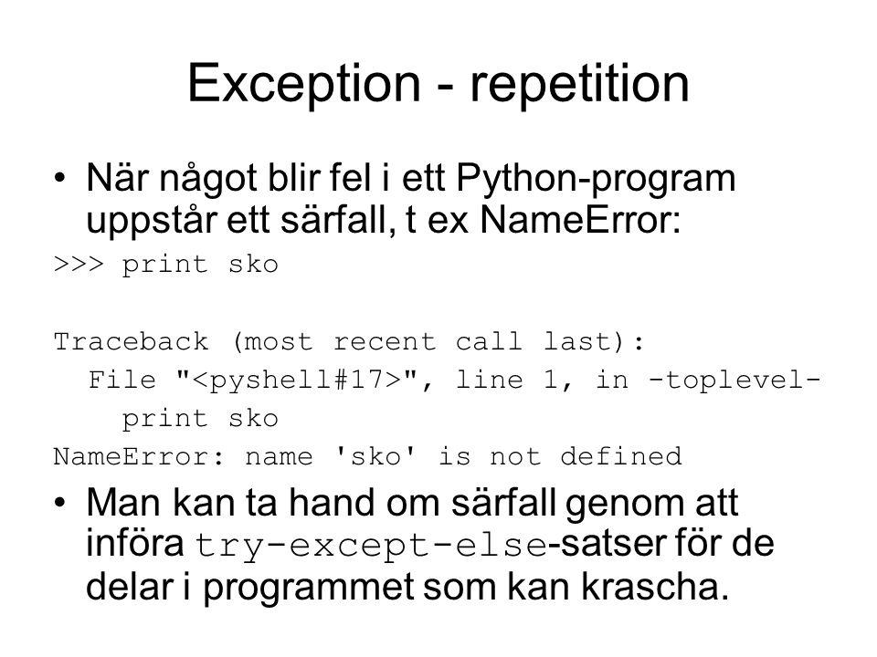 Exception - repetition När något blir fel i ett Python-program uppstår ett särfall, t ex NameError: >>> print sko Traceback (most recent call last): F