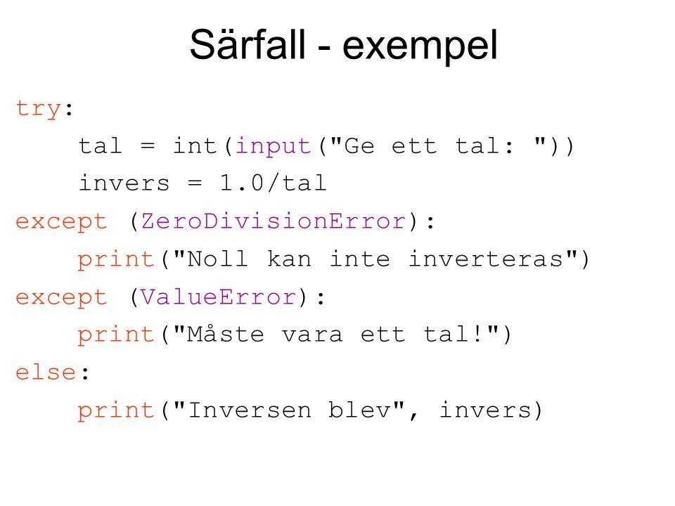 Särfall - exempel try: tal = int(input( Ge ett tal: )) invers = 1.0/tal except (ZeroDivisionError): print( Noll kan inte inverteras ) except (ValueError): print( Måste vara ett tal! ) else: print( Inversen blev , invers)