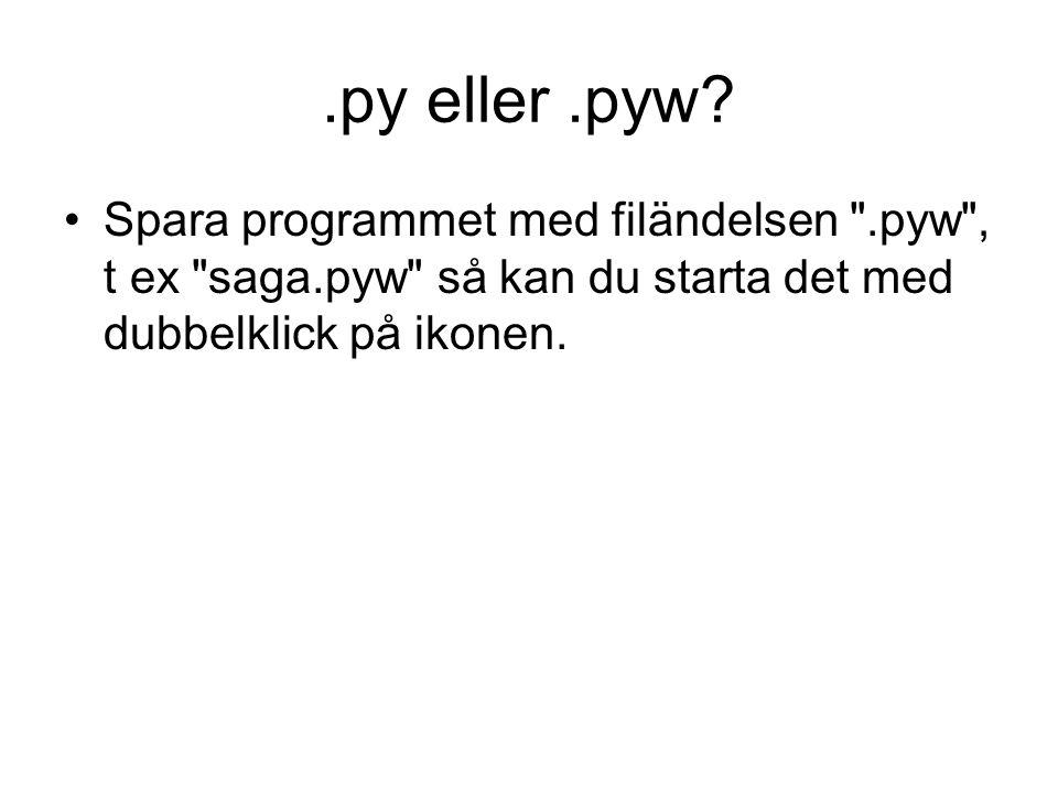 .py eller.pyw? Spara programmet med filändelsen