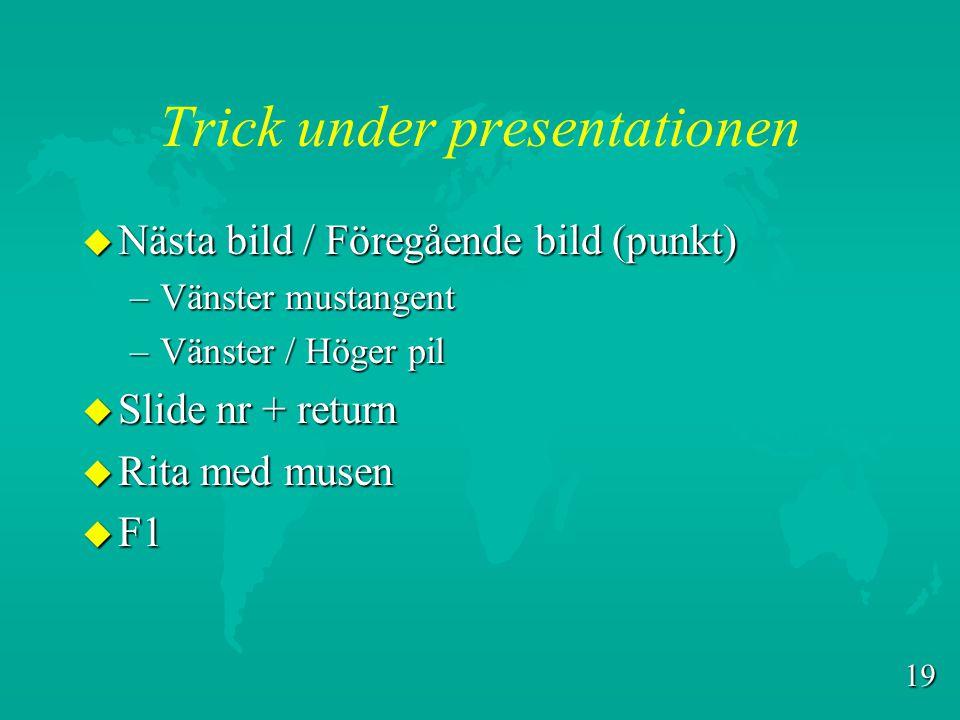 18 Visa presentationer u Dator som kan köra PowerPoint eller PowerPoint viewer. u Presentations utrustning –OH-Platta (TFT, LCD) –Video/Dataprojektor,