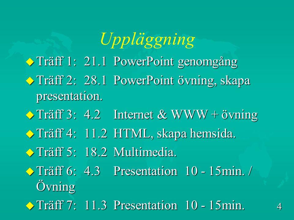 4 Uppläggning u Träff 1: 21.1 PowerPoint genomgång u Träff 2: 28.1 PowerPoint övning, skapa presentation.