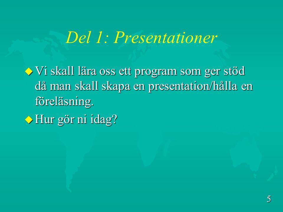 5 Del 1: Presentationer u Vi skall lära oss ett program som ger stöd då man skall skapa en presentation/hålla en föreläsning.