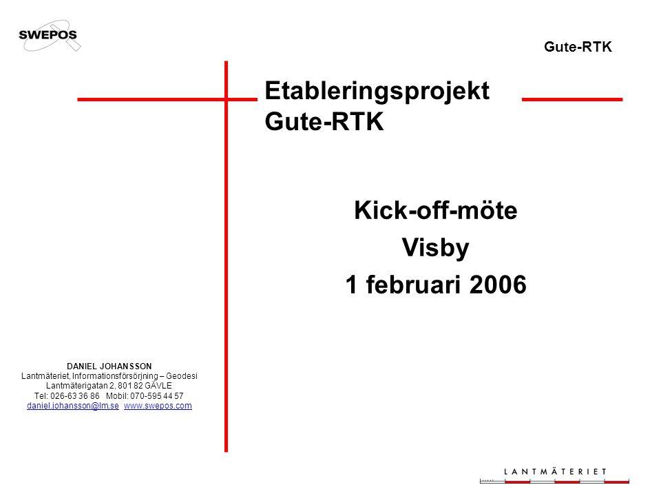 Gute-RTK Etableringsprojekt Gute-RTK Kick-off-möte Visby 1 februari 2006 DANIEL JOHANSSON Lantmäteriet, Informationsförsörjning – Geodesi Lantmäterigatan 2, 801 82 GÄVLE Tel: 026-63 36 86 Mobil: 070-595 44 57 daniel.johansson@lm.se www.swepos.com