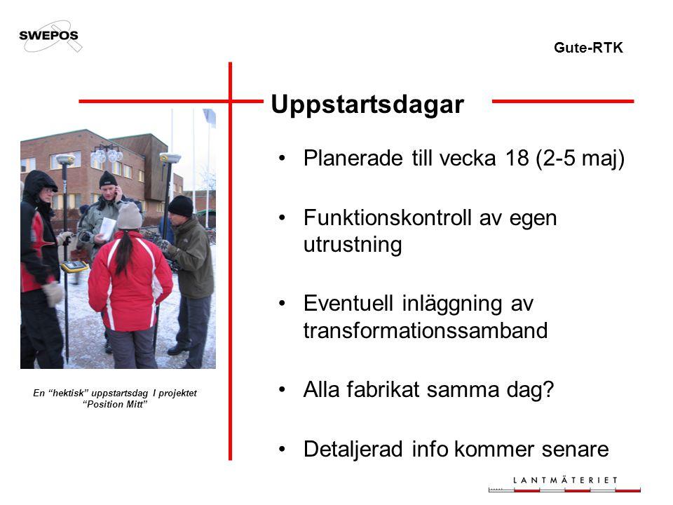 Gute-RTK Uppstartsdagar Planerade till vecka 18 (2-5 maj) Funktionskontroll av egen utrustning Eventuell inläggning av transformationssamband Alla fabrikat samma dag.