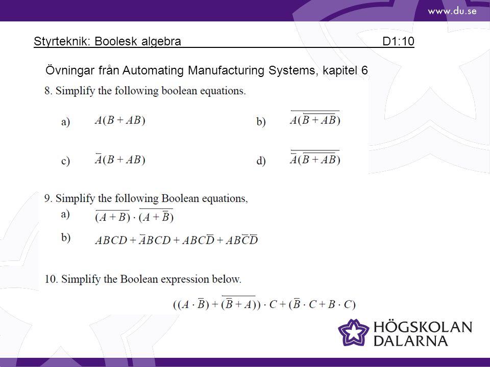Styrteknik: Boolesk algebra D1:10 Övningar från Automating Manufacturing Systems, kapitel 6