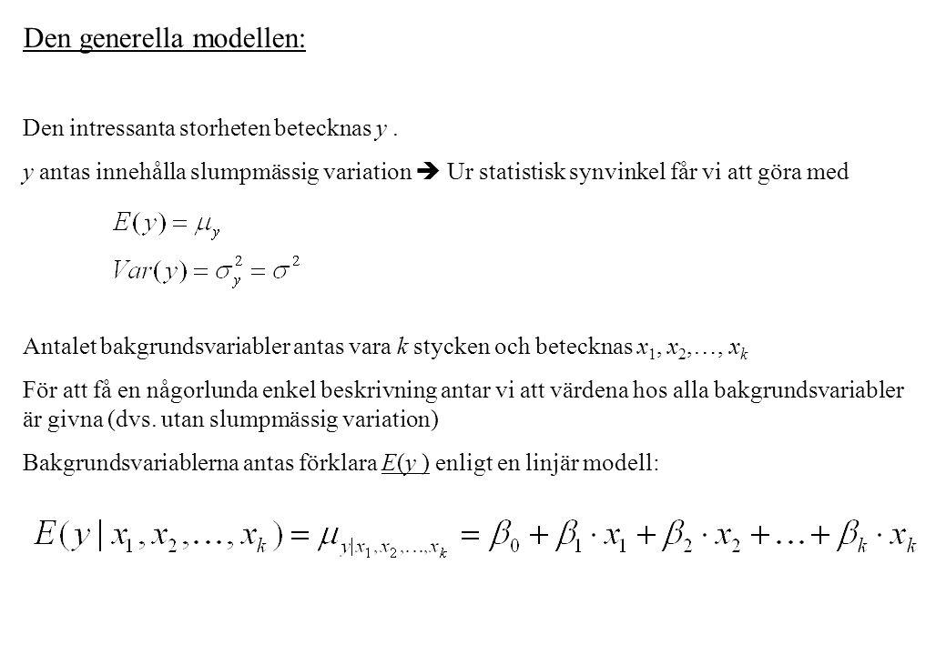 Den generella modellen: Den intressanta storheten betecknas y. y antas innehålla slumpmässig variation  Ur statistisk synvinkel får vi att göra med A