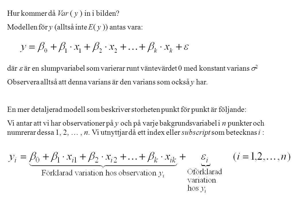 Hur kommer då Var ( y ) in i bilden? Modellen för y (alltså inte E( y )) antas vara: där  är en slumpvariabel som varierar runt väntevärdet 0 med kon