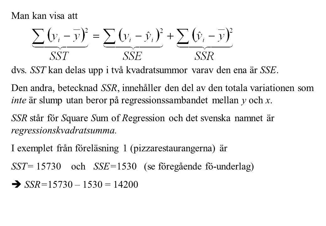 Modell 3: (Samtliga förklaringsvariabler med) y=β 0 + β 1 ·x 1 + β 2 ·x 2 + β 3 ·x 3 + β 4 ·x 4 + ε The regression equation is Price = 55204 + 30,9 Area + 7535 Acres + 823 Rooms + 14722 Baths Predictor Coef StDev T P Constant 55204 10145 5,44 0,000 Area 30,885 7,047 4,38 0,000 Acres 7535,2 883,6 8,53 0,000 Rooms 823 2330 0,35 0,724 Baths 14722 4334 3,40 0,001 S = 23770 R-Sq = 68,2% R-Sq(adj) = 67,4% Analysis of Variance Source DF SS MS F P Regression 4 1,76060E+11 44014953631 77,90 0,000 Residual Error 145 81928763761 565025957 Total 149 2,57989E+11 Ej signifikant här precis som i Modell 1 Minst en av x-variablerna skall vara med