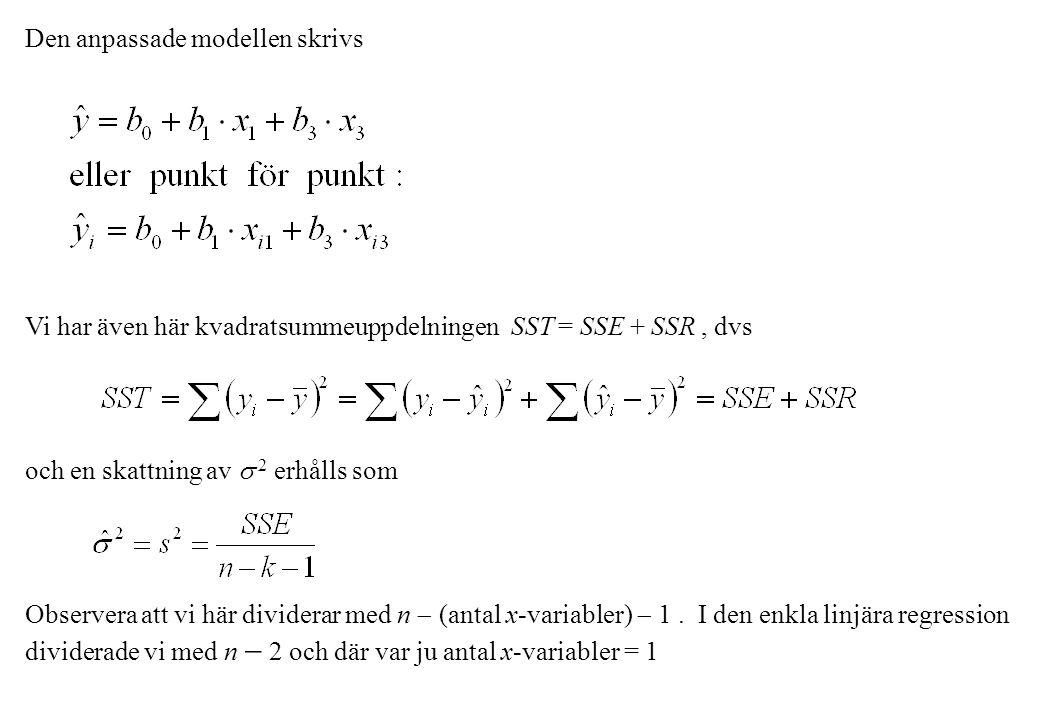 Den anpassade modellen skrivs Vi har även här kvadratsummeuppdelningen SST = SSE + SSR, dvs och en skattning av  2 erhålls som Observera att vi här d