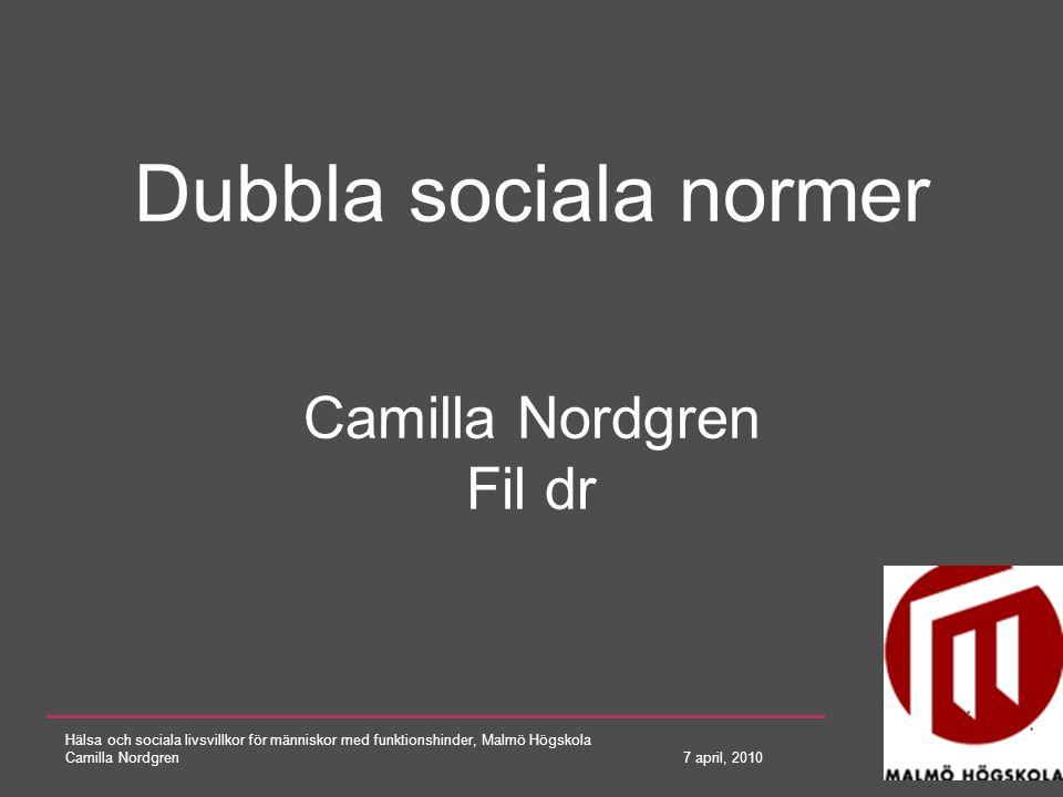 Hälsa och sociala livsvillkor för människor med funktionshinder, Malmö Högskola Camilla Nordgren 7 april, 2010 Den svenska handikappolitiken har full delaktighet, jämlikhet och alla människors lika värde som målsättning