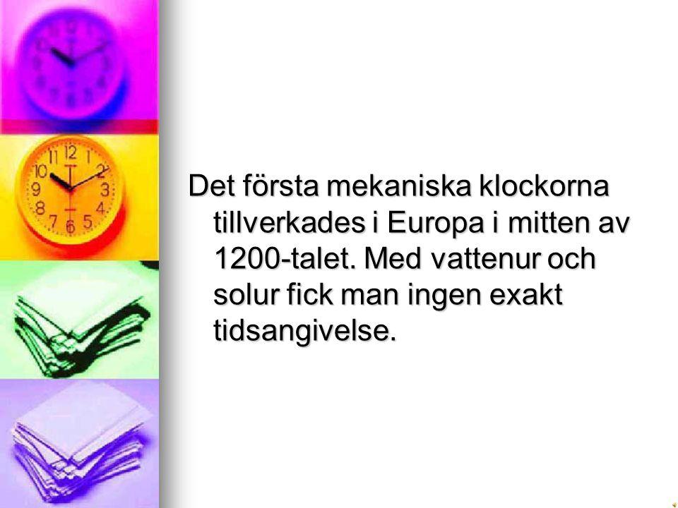 Det första mekaniska klockorna tillverkades i Europa i mitten av 1200-talet.
