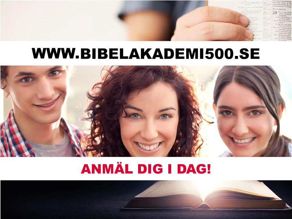 WWW.BIBELAKADEMI500.SE ANMÄL DIG I DAG! WWW..SE